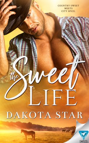 Book Blitz Giveaway The Sweet Life By Dakota Star Cowboy Romance Books Romance Book Cover Design Contemporary Romance Books