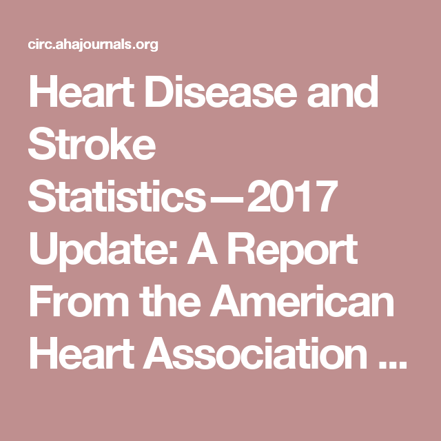 Heart Disease and Stroke Statistics—2017 Update: A Report