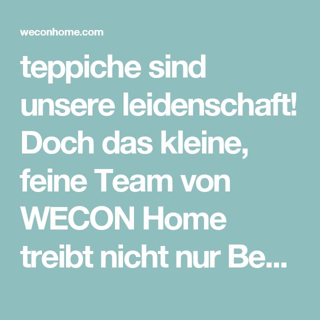 Wecon Home teppiche sind unsere leidenschaft doch das kleine feine team