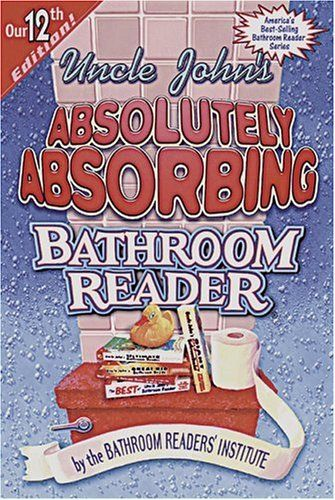 Uncle Johns Absolutely Absorbing Bathroom Reader Uncle Johns