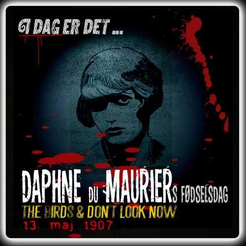 I dag er det 109 år siden Daphne du Maurier blev født.  Hun skrev uforglemmelige gys som 'The Birds' og 'Don't Look Now'.  http://www.mxrket.dk/maj13-daphnedumaurier.html