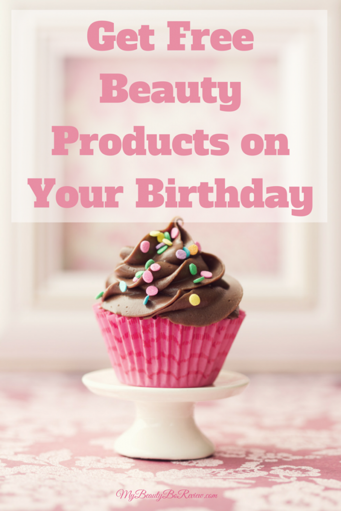 Get Free Beauty Products on Your Birthday It's your
