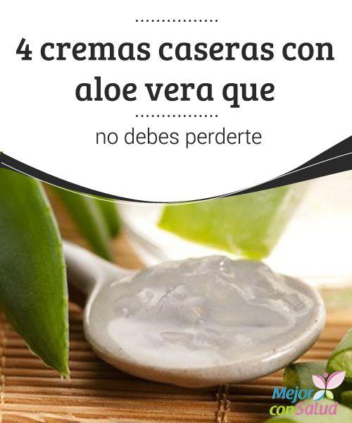 4 Cremas Caseras Con Aloe Vera Que No Debes Perderte Los Beneficios Del Aloe Vera Para La Belleza Y Sabila Para La Cara Crema De Aloe Vera Recetas De Belleza