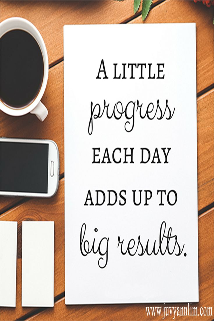 A Little Progress Each Day Adds Up To Big Results Juvyann