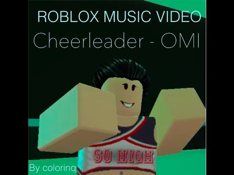 Cheerleader Omi Roblox Music Video Youtube Roblox Music
