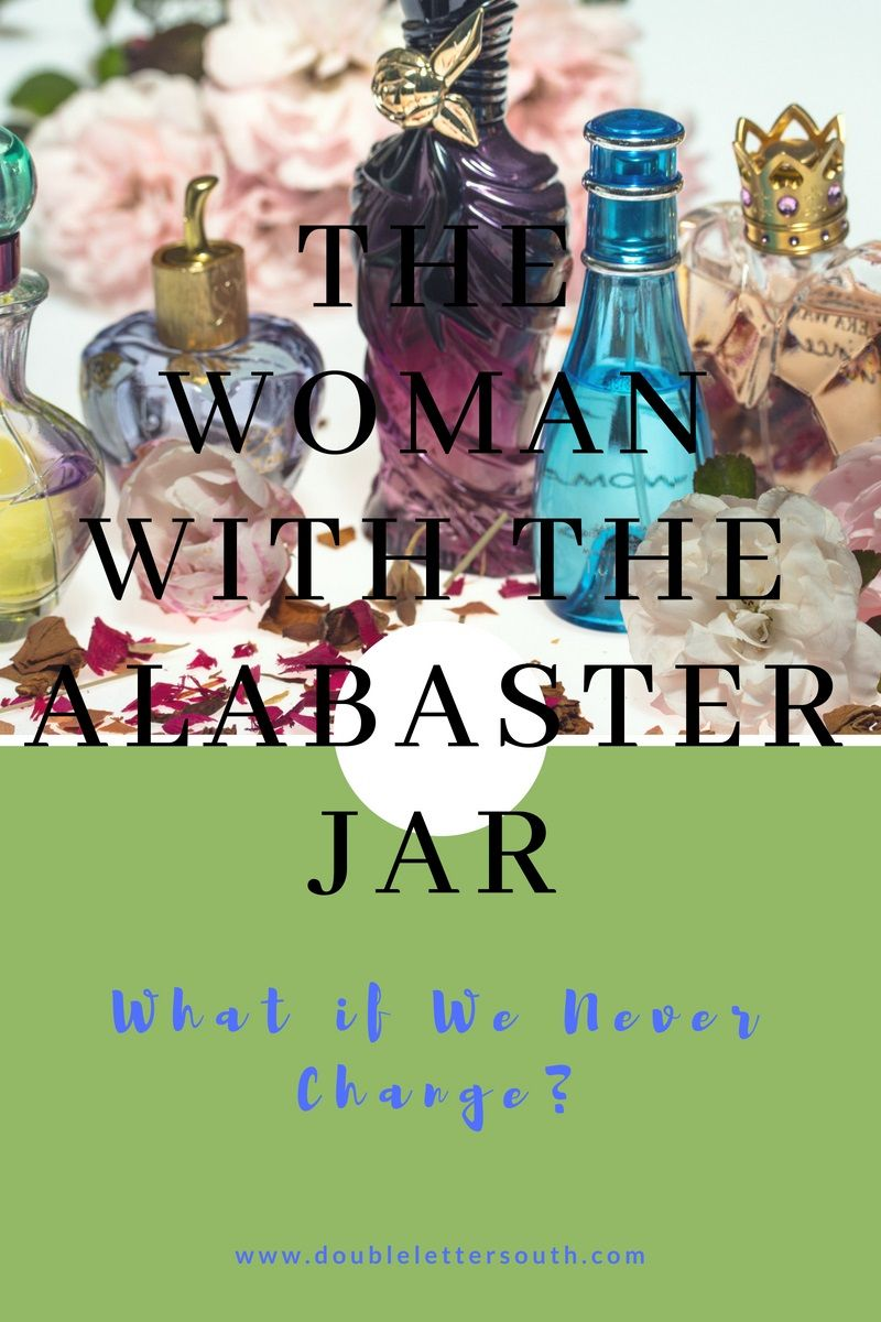 The Woman With The Alabaster Jar What If We Never Change Does