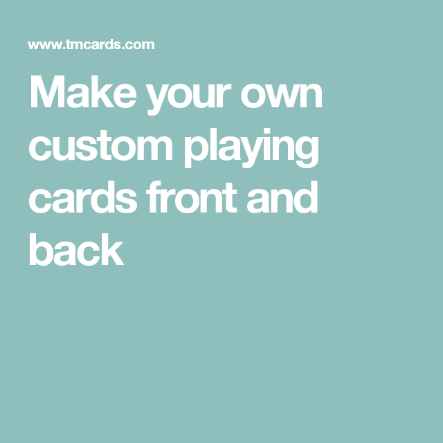 Make Custom Playing Cards Part - 50: Make Your Own Custom Playing Cards Front And Back