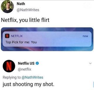 Netflix, you little flirt Netflix US v O @netflix Replying to @NathWrites just shooting my shot. - )