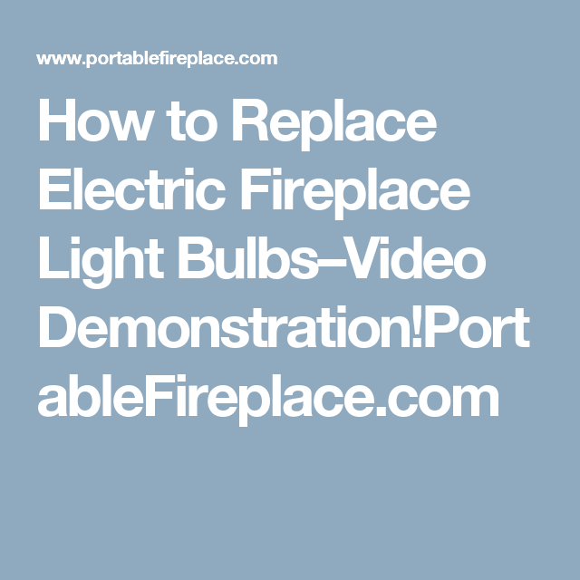 How to Replace Electric Fireplace Light Bulbs–Video Demonstration ...
