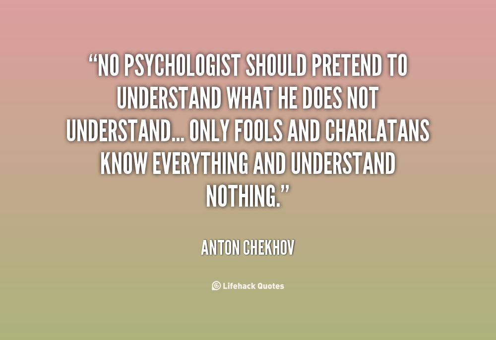 anton chekhov quotes no psychologist should pretend to understand