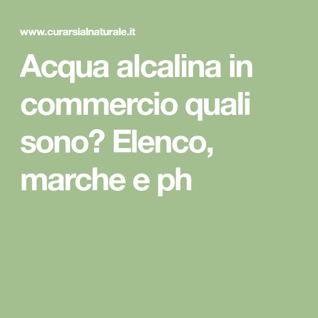 Acqua Alcalina In Commercio Quali Sono Elenco Marche E Ph