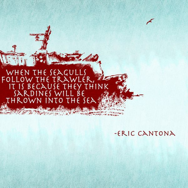 When seagulls follow the trawler, it is because they think sardines will be thrown into the sea. Eric Cantona Framed Art Print By Samuel Killermann Society6 Eric Cantona Football Quotes Inspirational Quotes