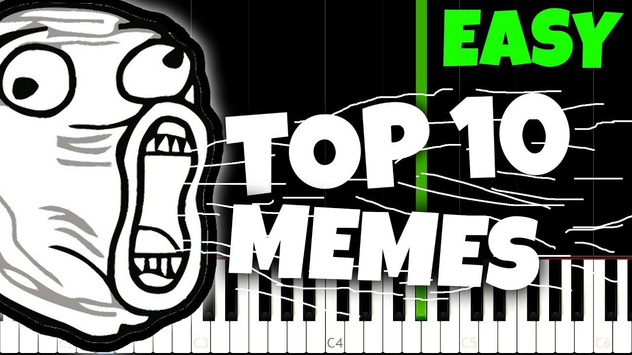 Top 10 Meme Songs And How To Play Them Youtube Songs Memes Top 10 Memes
