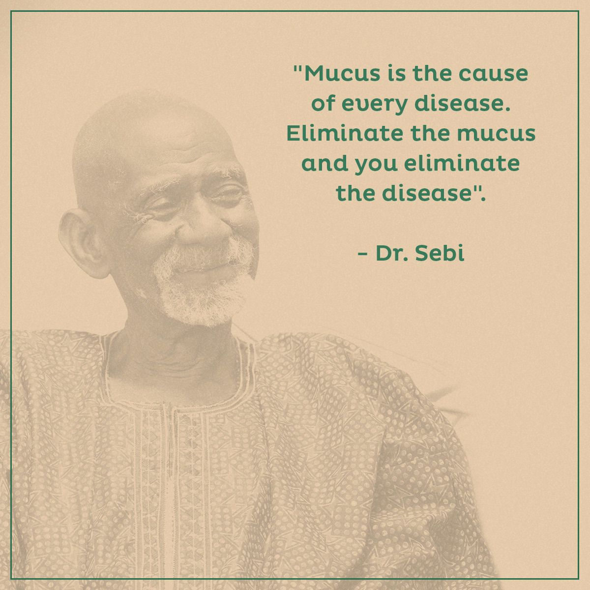 Mucus is the cause of every disease  Eliminate the mucus and you