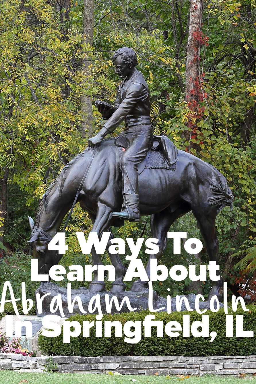 4 Ways to Learn About Lincoln in Springfield, IL | Illinois ...