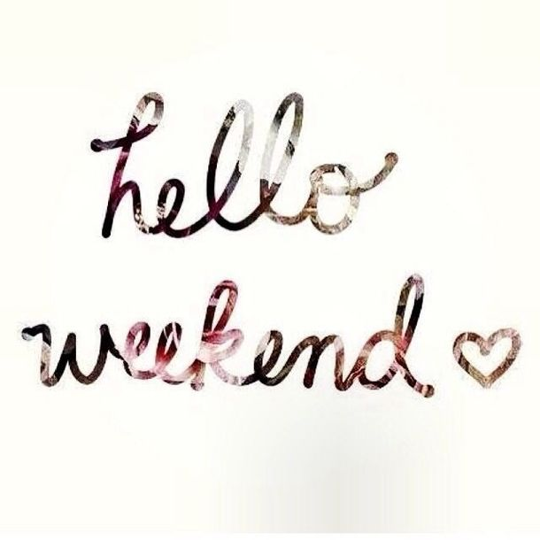14 Hello Weekend Quotes To Start Your Weekend Weekend Pinterest