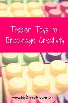Best toddler toys to encourage creativity from www.MyBoredToddler.com
