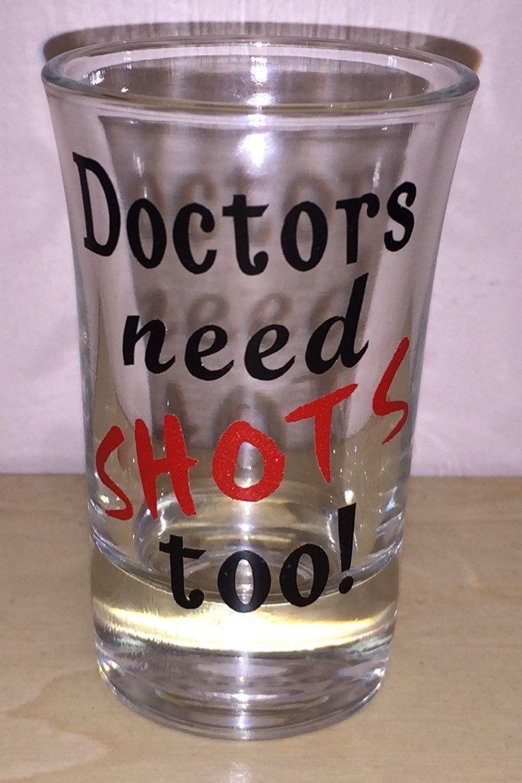 Doctors need shots too shot glasses med student gfts