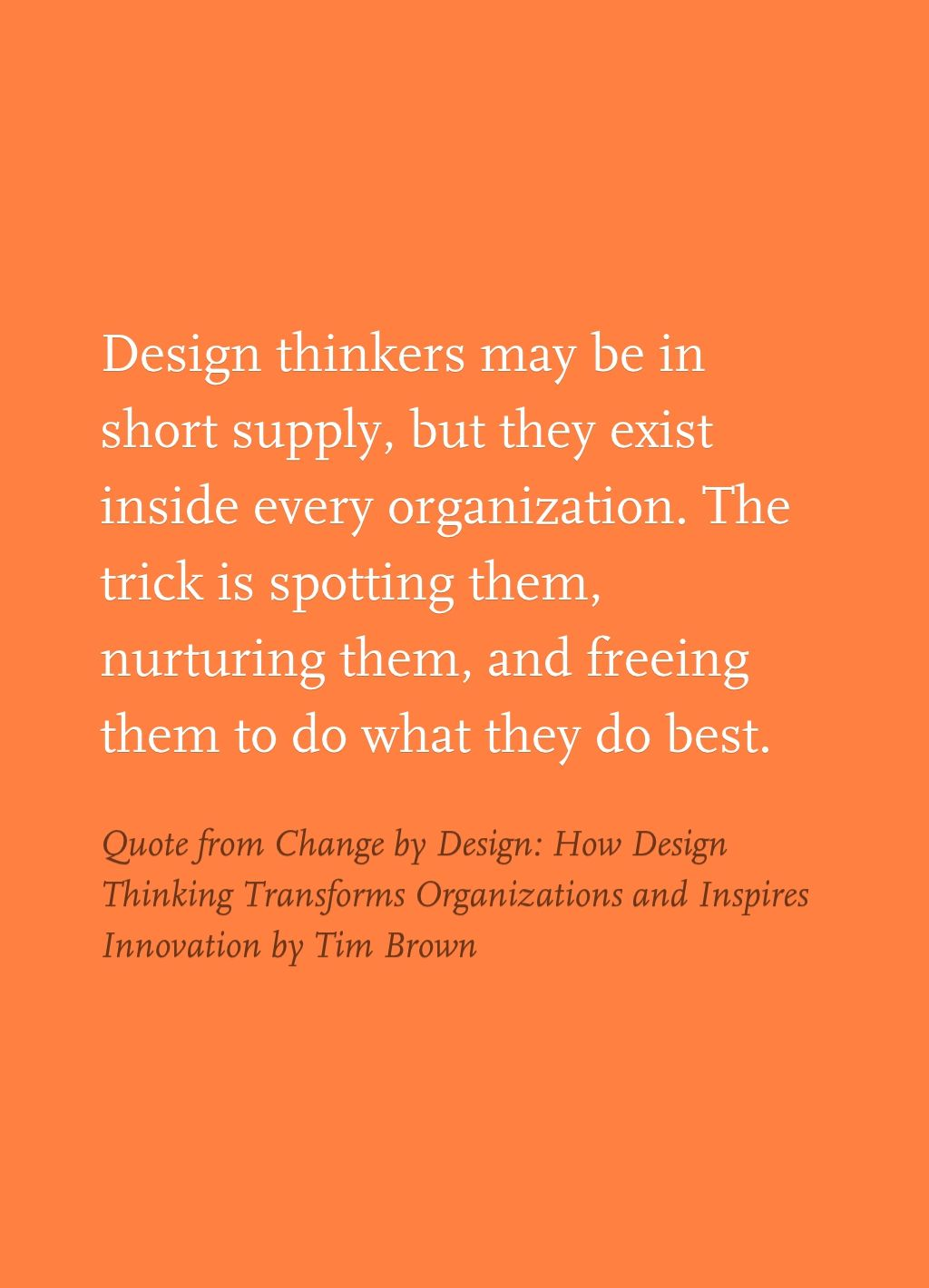 Quote From Change By Design How Design Thinking Transforms Organizations And Inspires Innovation By Tim Brown Design Thinking Quotes Innovation