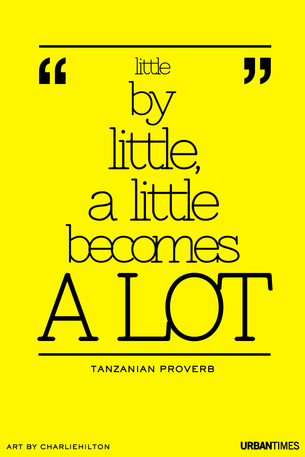 Little By Little A Little Becomes A Lot Tanzanian Proverb Every