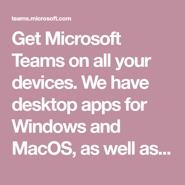 Get Microsoft Teams on all your devices. We have desktop