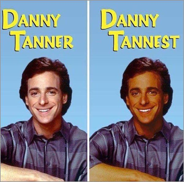 Dip Your Toes Into The Meme Stream 33 Photos Danny Tanner Danny Tanner Funny Tanning Memes