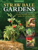 If You Struggle With Bad Soil Weeds A Short Growing Season Watering Problems Limited Gard Straw Bale Gardening Growing Vegetables Vegetable Gardening Books