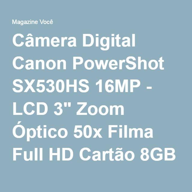 "Câmera Digital Canon PowerShot SX530HS 16MP - LCD 3"" Zoom Óptico 50x Filma Full HD Cartão 8GB - Magazine Lojaconceito"