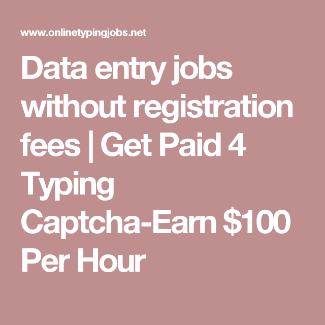 Data Entry Jobs Without Registration Fees Get Paid 4 Typing Captcha Earn 100 Per Hour Data Entry Jobs Online Typing Jobs Typing Jobs