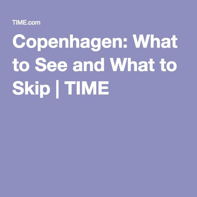 Copenhagen: What to See and What to Skip   TIME