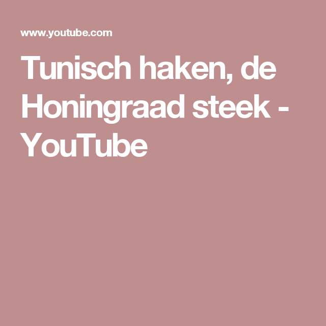 Tunisch Haken De Honingraad Steek Youtube Tips Pinterest Haken