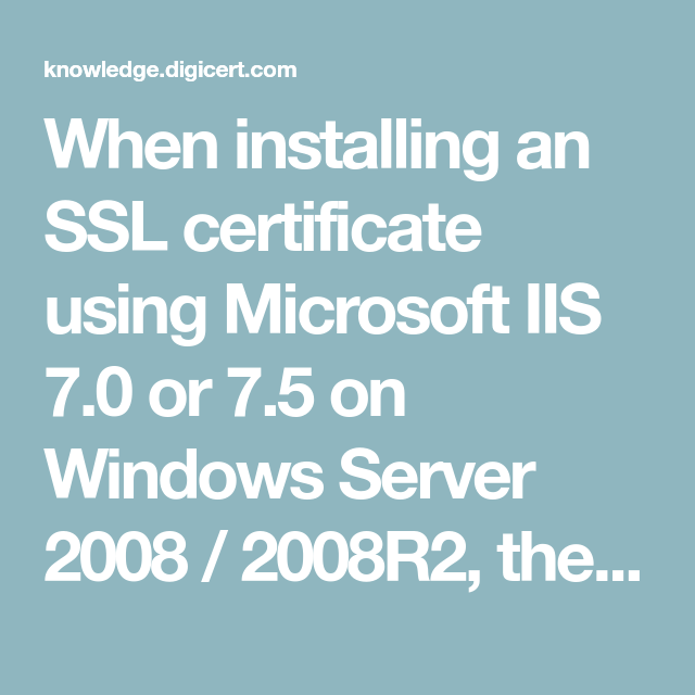 When Installing An Ssl Certificate Using Microsoft Iis 70 Or 75 On