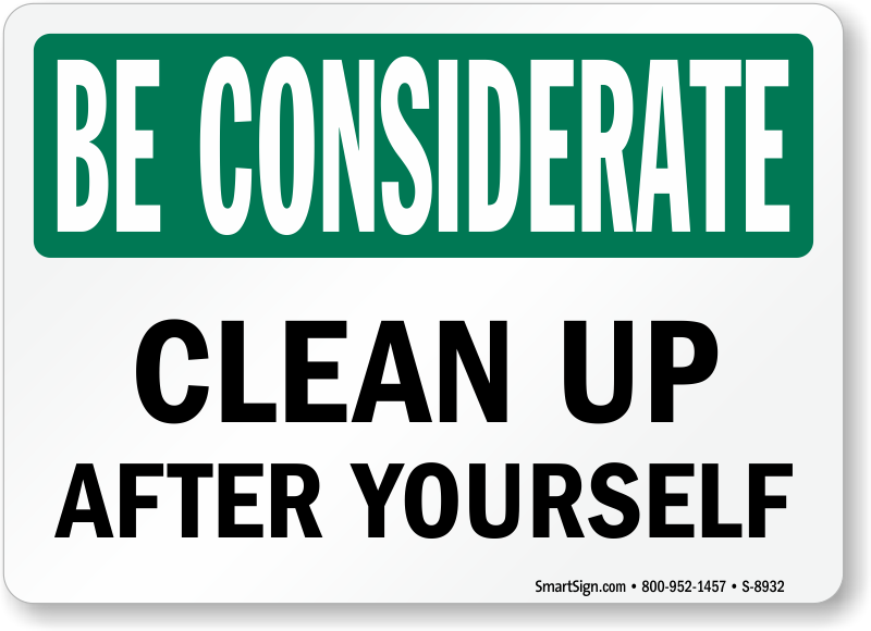 Be Considerate Clean Up After Yourself Sign Sku S 8932 Cleanliness Quotes Bathroom Signs Cleaning Quotes