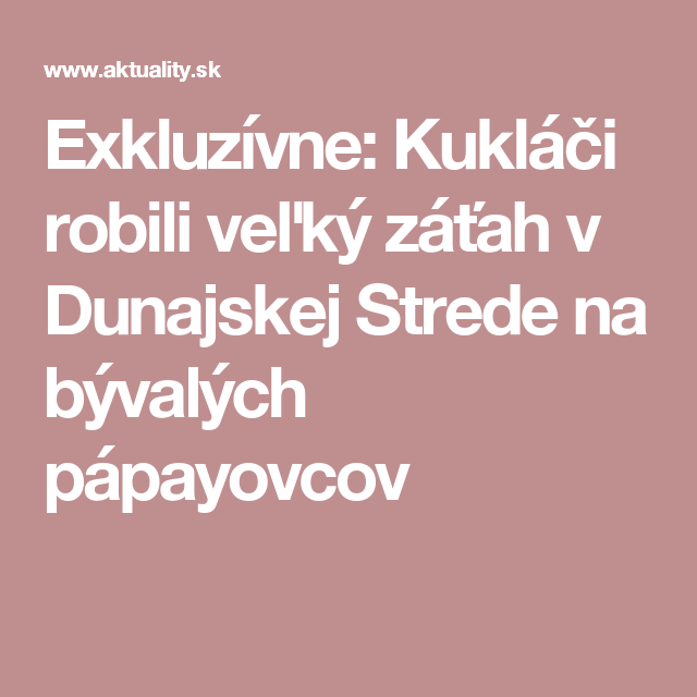 Exkluzívne: Kukláči robili veľký záťah v Dunajskej Strede na bývalých pápayovcov