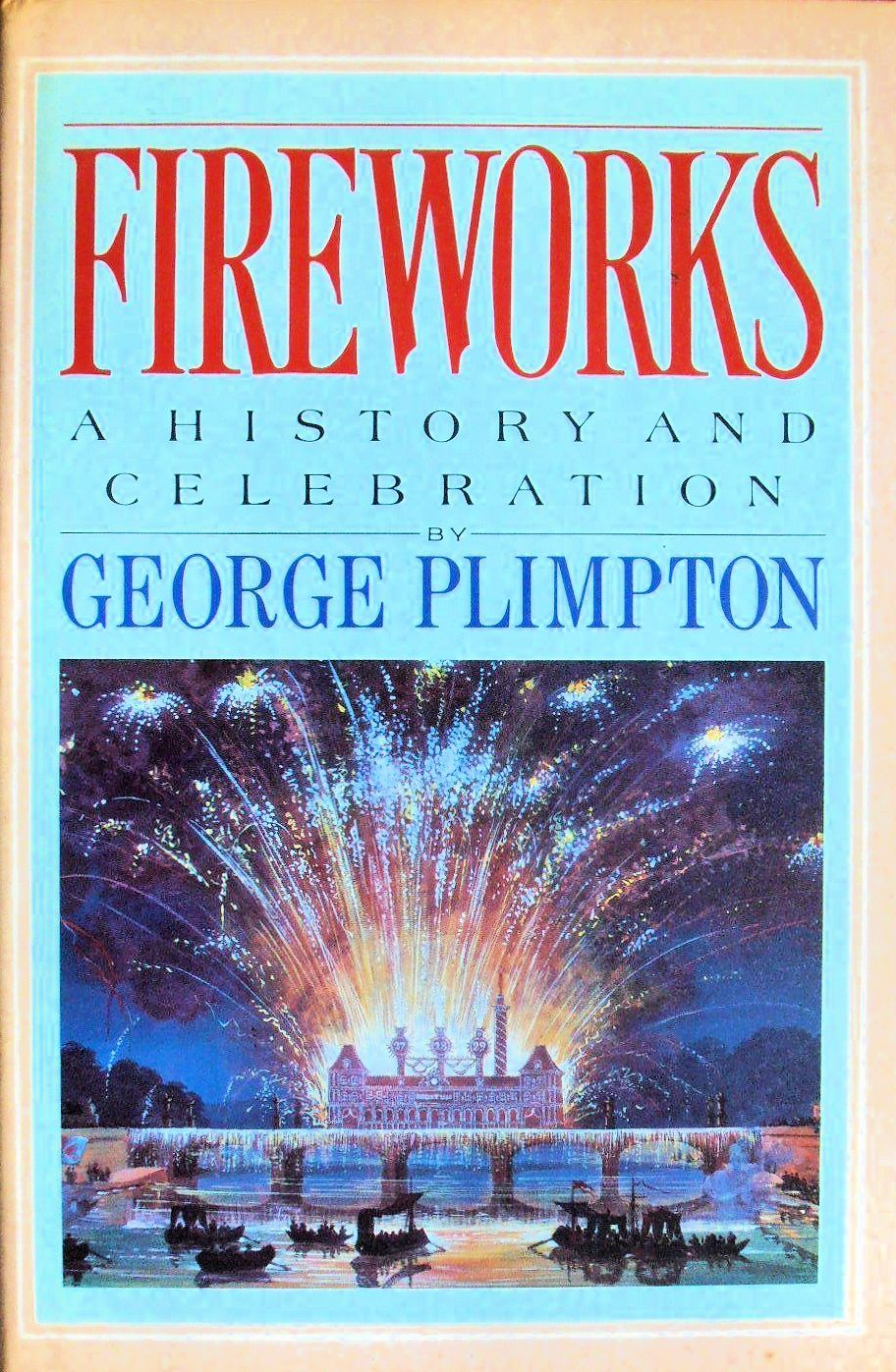 Fireworks: A History and Celebration, by George Plimpton (1984 ...