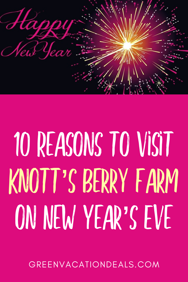 10 Reasons To Visit Knott S Berry Farm On New Year S Eve Green Vacation Deals Vacation Deals Family Holiday Idea New Year S Eve 2019