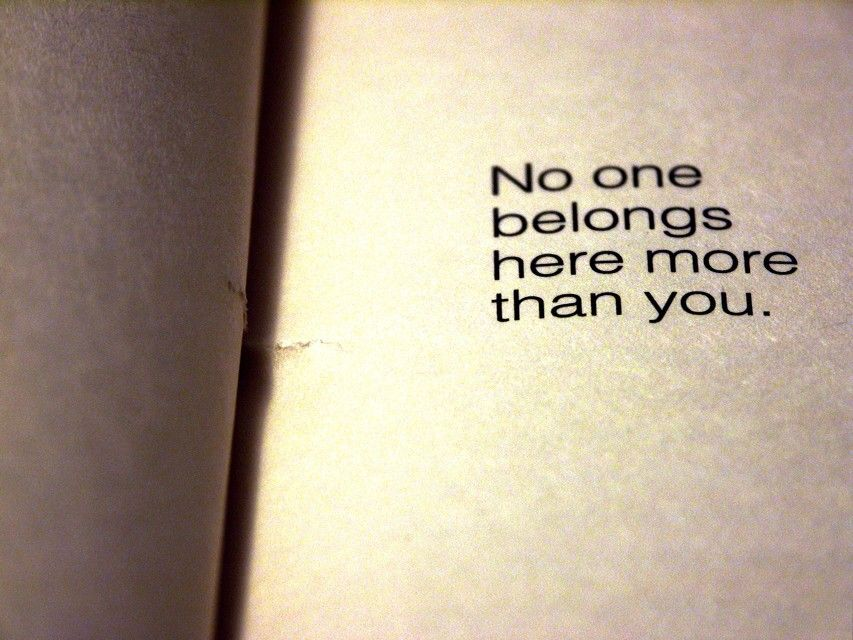 No one belongs here more than you - love -