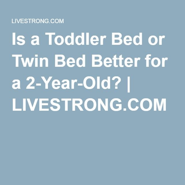 Is A Toddler Bed Or Twin Better For 2 Year Old