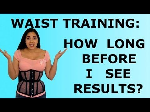 Waist Training How Long Will It Take Does Waist