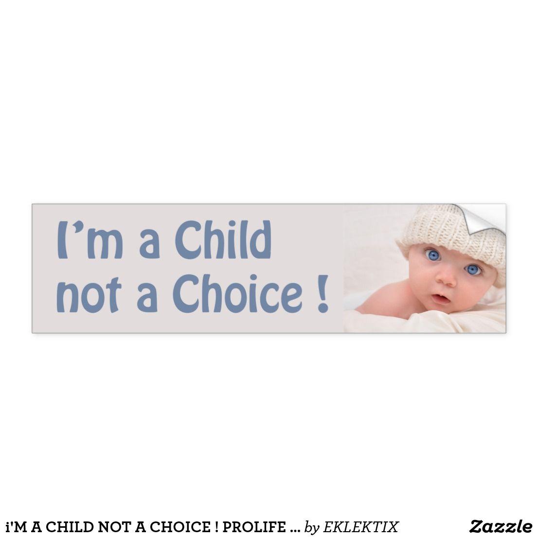 I M A Child Not A Choice Prolife Bumper Sticker Zazzle Com Bumper Stickers Pro Life Bumpers [ 1106 x 1106 Pixel ]