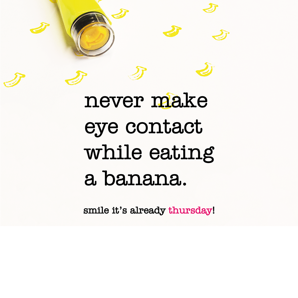Never Make Eye Contact While Eating A Banana Thursday Quote Www Niceandnesty Com Citat