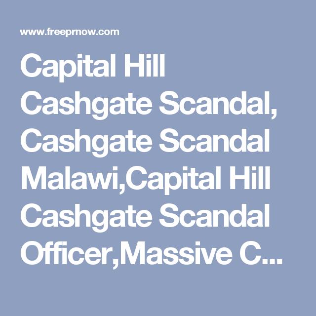 Capital Hill Cashgate Scandal, Cashgate Scandal Malawi,Capital Hill Cashgate Scandal Officer,Massive Cashgate Scandal,Africanarguments Cashgate Scandal,Aftrican Cashgate Scandal