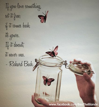If You Love Something Set It Free Favorite Quotes Love Quotes
