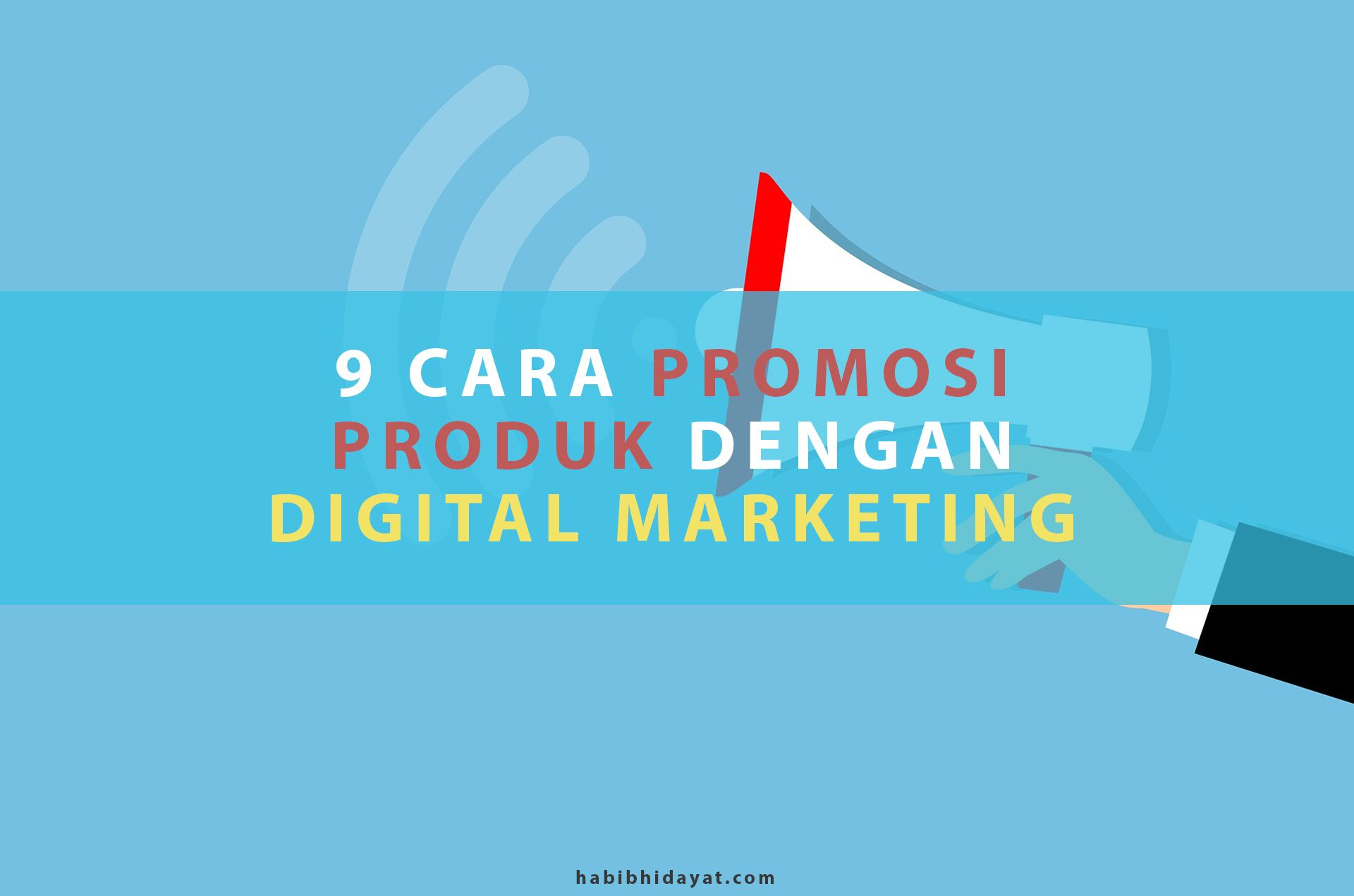 9 Cara Promosi Produk Dengan Digital Marketing Pemasaran Digital Marketing Pemasaran