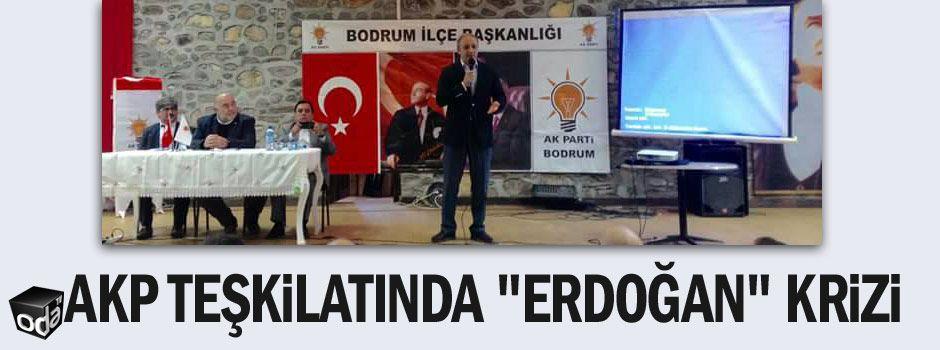 """AKP teşkilatında """"Erdoğan"""" krizi"""