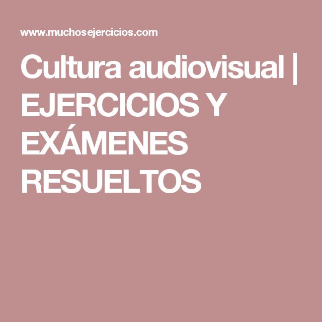 Cultura Audiovisual Ejercicios Y Exámenes Resueltos Ejercicios Resueltos Ejercicios Audiovisual