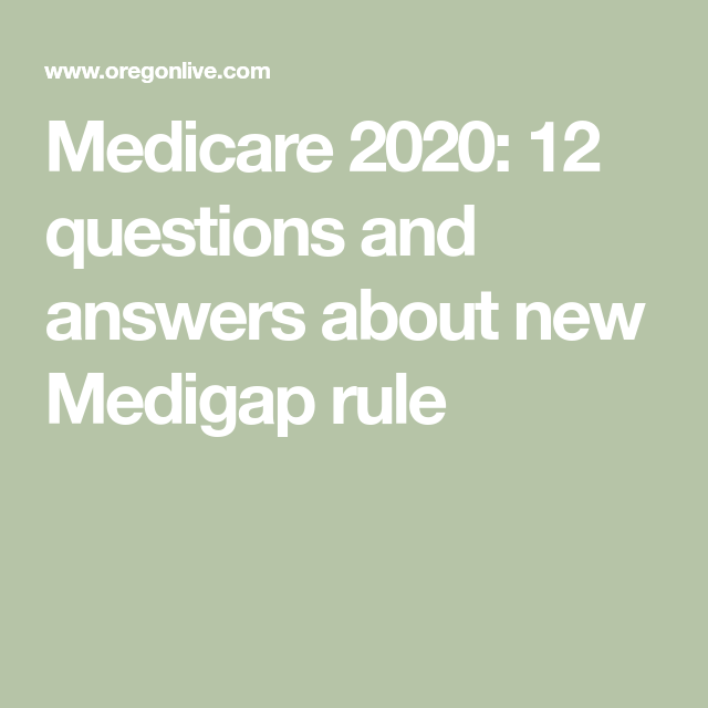 Medicare 2020 12 Questions And Answers About New Medigap Rule