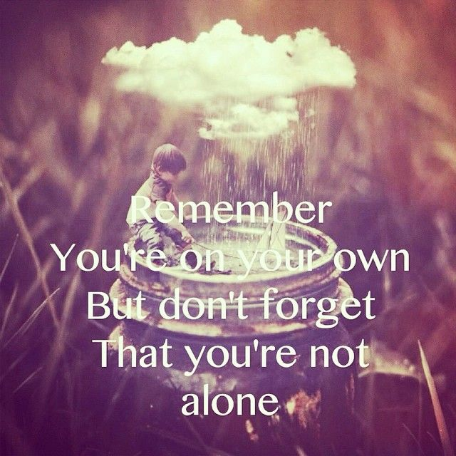 Remember Youre On Your Own But Dont Forget That Not Alone Quote Life Positive Inspiring
