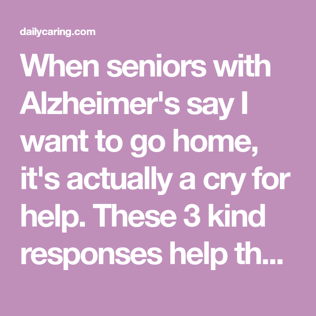 3 Ways to Respond When Someone with Alzheimer's Says I Want
