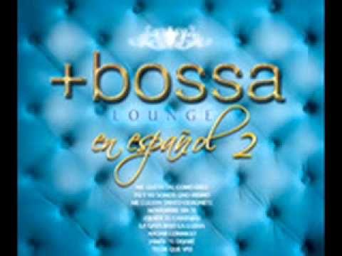 Bossa Lounge en Español 2 - Jamas te dejaré